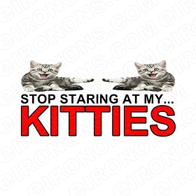 STOP STARING AT MY KITTIES ANMAL T-SHIRT IRON-ON TRANSFER DECAL #SSAMK1