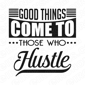 GOOD THINGS COME TO THOSE WHO HUSTLE T-SHIRT IRON-ON TRANSFER DECAL #MH10