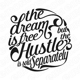 THE DREAM IS FREE BUT THE HUSTLE IS SOLD SEPARATELY HUSTLE T-SHIRT IRON-ON TRANSFER DECAL #MH7