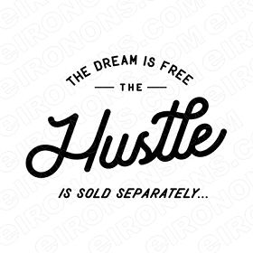 THE DREAM IS FREE THE HUSTLE IS SOLD SEPARATELY HUSTLE T-SHIRT IRON-ON TRANSFER DECAL #MH9