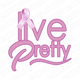 LIVE PRETTY BREAST CANCER T-SHIRT IRON-ON TRANSFER DECAL #BC4