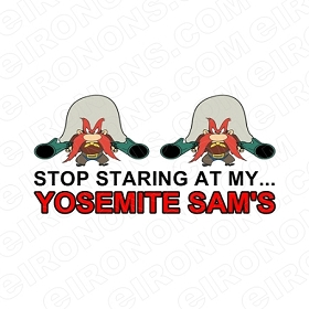 STOP STARING AT MY YOSEMITE SAM'S T-SHIRT IRON-ON TRANSFER DECAL #SSAM1