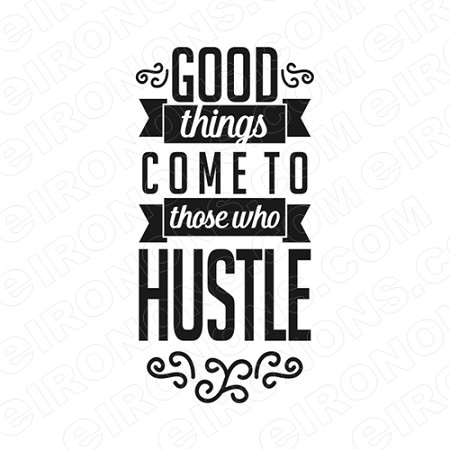 GOOD THINGS COME TO THOSE WHO HUSTLE T-SHIRT IRON-ON TRANSFER DECAL #MH1