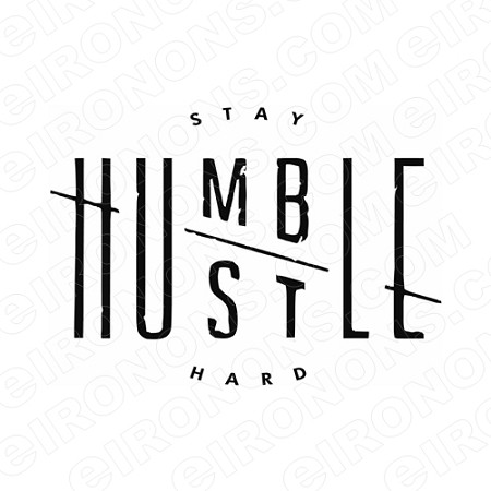 STAY HUMBLE HUSTLE HARD HUSTLE T-SHIRT IRON-ON TRANSFER DECAL #MH4