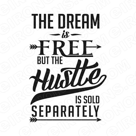 THE DREAM IS FREE BUT THE HUSTLE IS SOLD SEPARATELY HUSTLE T-SHIRT IRON-ON TRANSFER DECAL #MH8