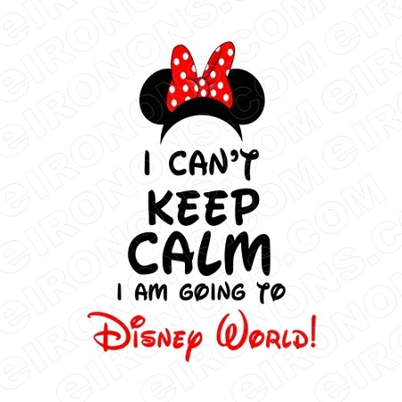 I CANT KEEP CALM I AM GOING TO DISNEY WORLD DISNEY VACATION T-SHIRT IRON-ON TRANSFER DECAL #DV1